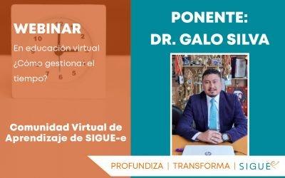 Webinar: En Educación virtual, ¿Cómo gestionar el tiempo?, con el Dr. Galo Silva