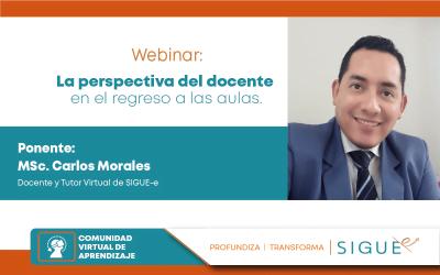 Webinar: La perspectiva del docente en el regreso a las aulas por MSc. Carlos Morales